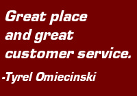 "Testimonial: ""Great place and great customer service."" - Tyrel Omiecinski"