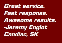 """Testimonial - """"Great service. Fast response. Awesome results."""" - Jeremy Englot, Candiac SK"""