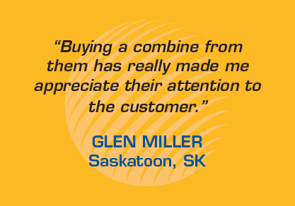 "Testimonial: ""Buying a combine from the has really made me appreciate their attention to the customer."" -Glenn Miller, Saskatoon SK"