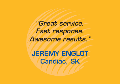 "Testimonial - ""Great service. Fast response. Awesome results."" - Jeremy Englot, Candiac SK"