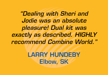 """Dealing with Sheri & Jodie was an absolute pleasure! Dual kit was exactly as described. HIGHLY recommend Combine World."" - Larry Hundeby"