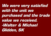 "Testimonial: ""We were very satisfied with the unit we purchased and the trade value we received."" - Walter & Michael, Glidden SK"